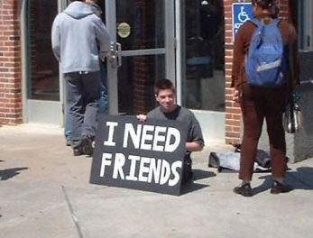 i need friends on the net - make friends - come on friend me - find me some friends!